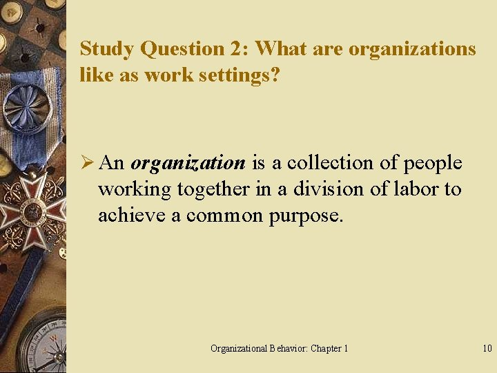 Study Question 2: What are organizations like as work settings? Ø An organization is