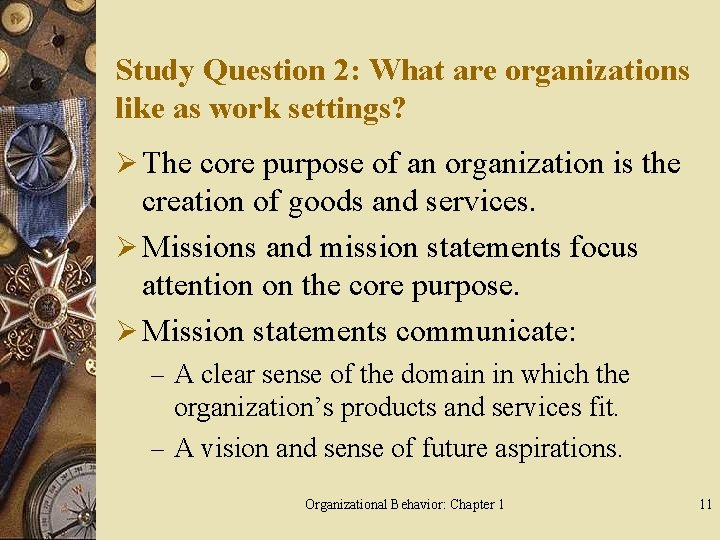 Study Question 2: What are organizations like as work settings? Ø The core purpose