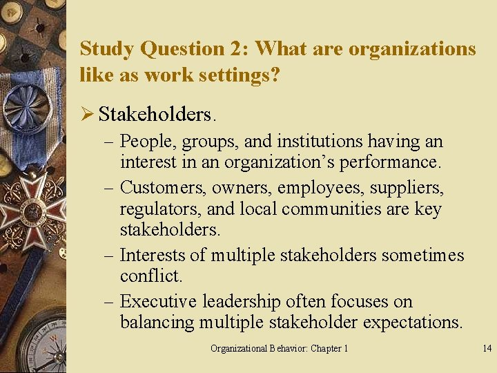 Study Question 2: What are organizations like as work settings? Ø Stakeholders. – People,