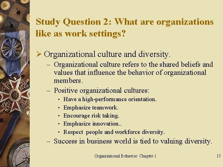 Study Question 2: What are organizations like as work settings? Ø Organizational culture and