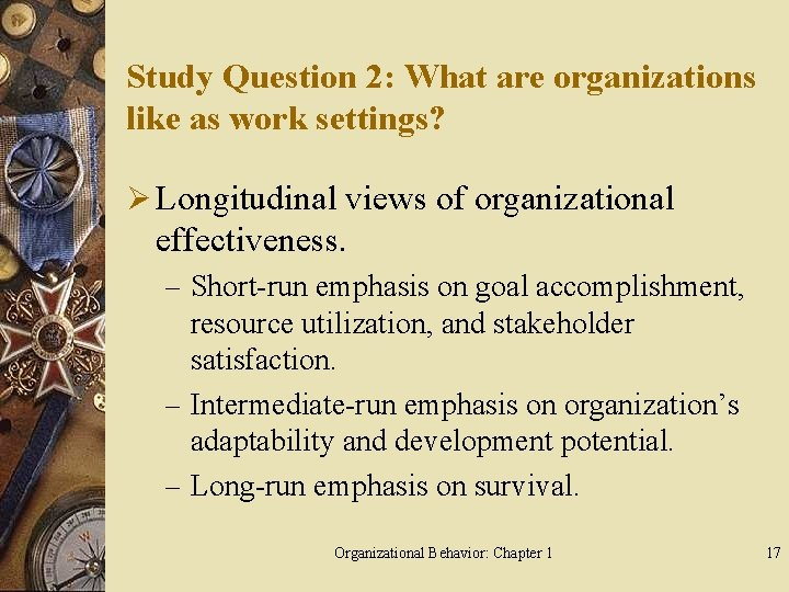 Study Question 2: What are organizations like as work settings? Ø Longitudinal views of
