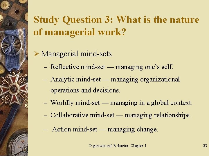 Study Question 3: What is the nature of managerial work? Ø Managerial mind-sets. –