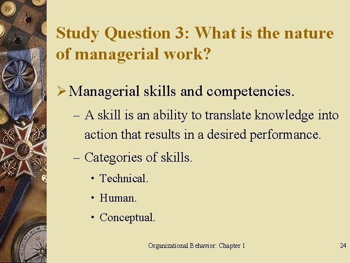 Study Question 3: What is the nature of managerial work? Ø Managerial skills and