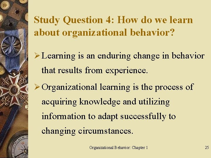 Study Question 4: How do we learn about organizational behavior? Ø Learning is an