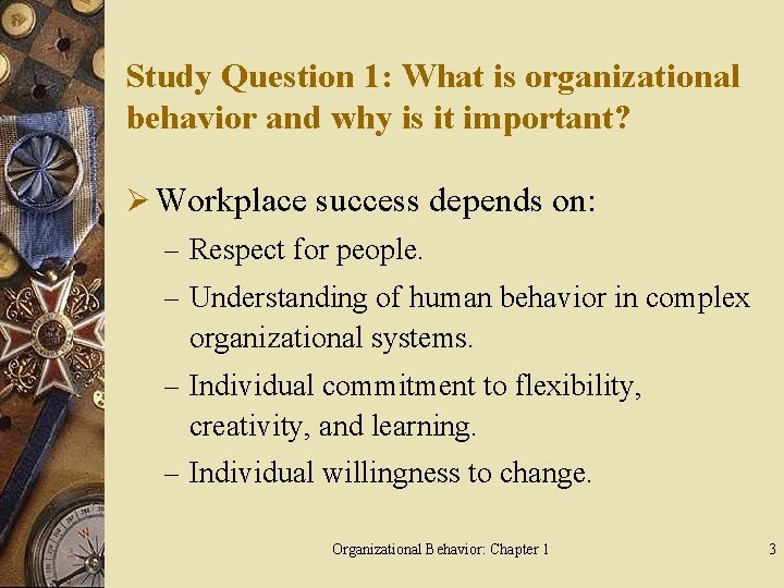 Study Question 1: What is organizational behavior and why is it important? Ø Workplace
