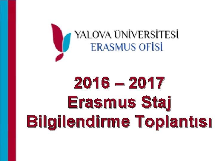 2016 – 2017 Erasmus Staj Bilgilendirme Toplantısı