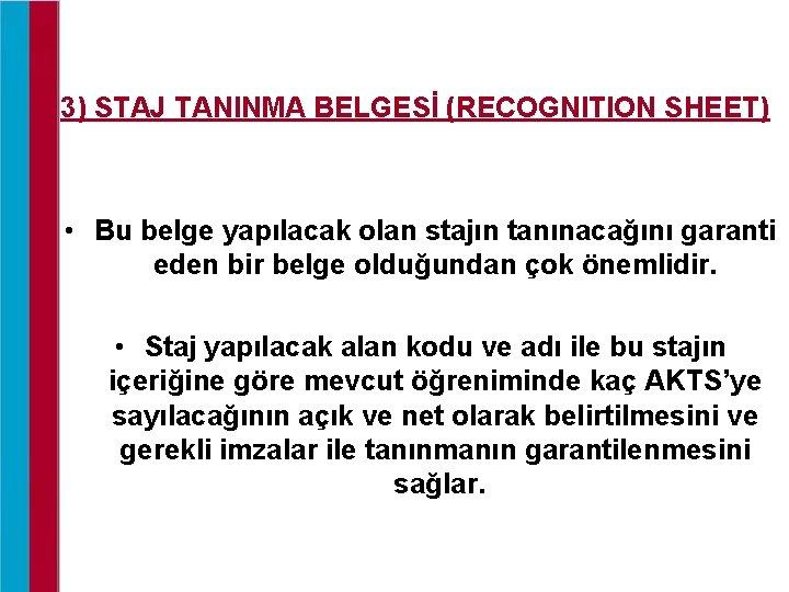 3) STAJ TANINMA BELGESİ (RECOGNITION SHEET) • Bu belge yapılacak olan stajın tanınacağını garanti