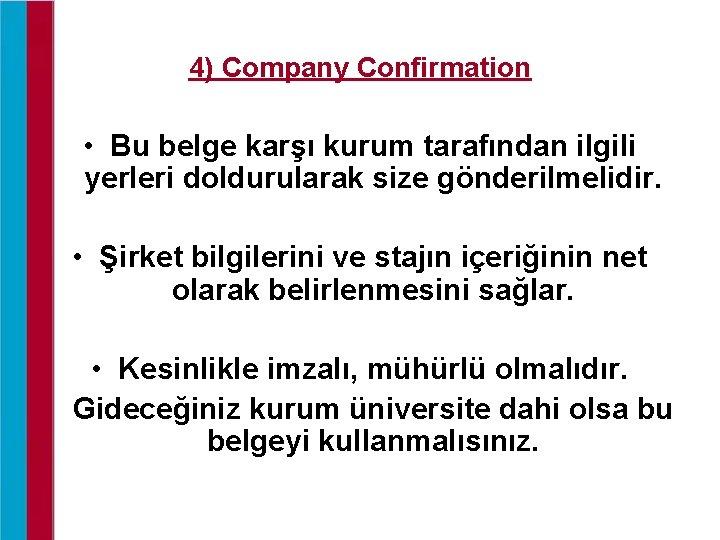 4) Company Confirmation • Bu belge karşı kurum tarafından ilgili yerleri doldurularak size gönderilmelidir.