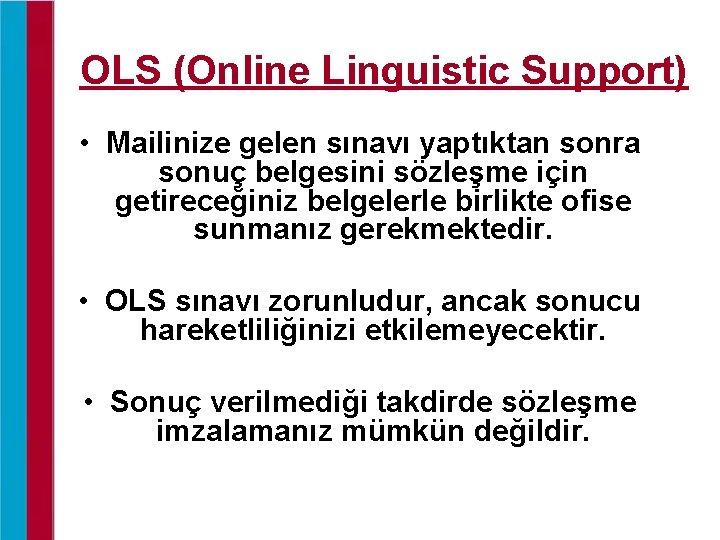 OLS (Online Linguistic Support) • Mailinize gelen sınavı yaptıktan sonra sonuç belgesini sözleşme için