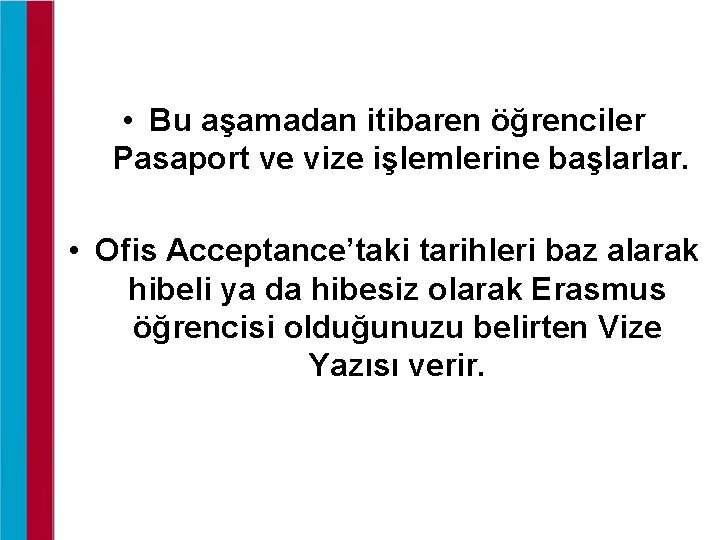 • Bu aşamadan itibaren öğrenciler Pasaport ve vize işlemlerine başlarlar. • Ofis Acceptance'taki