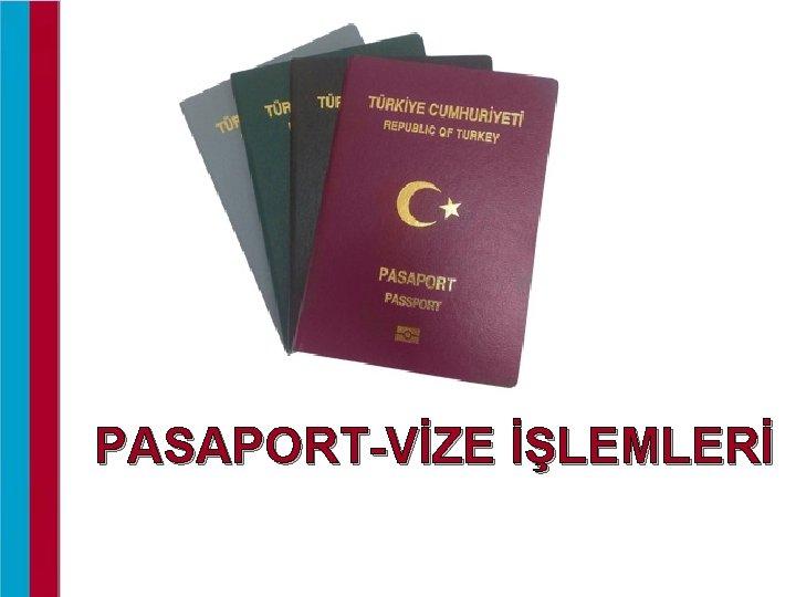 PASAPORT-VİZE İŞLEMLERİ