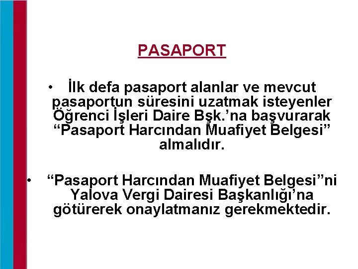 PASAPORT • İlk defa pasaport alanlar ve mevcut pasaportun süresini uzatmak isteyenler Öğrenci İşleri