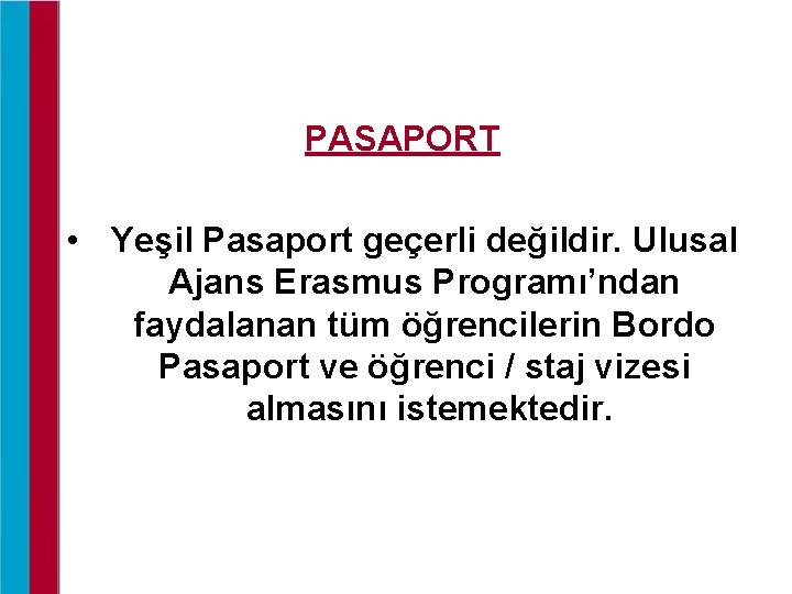 PASAPORT • Yeşil Pasaport geçerli değildir. Ulusal Ajans Erasmus Programı'ndan faydalanan tüm öğrencilerin Bordo