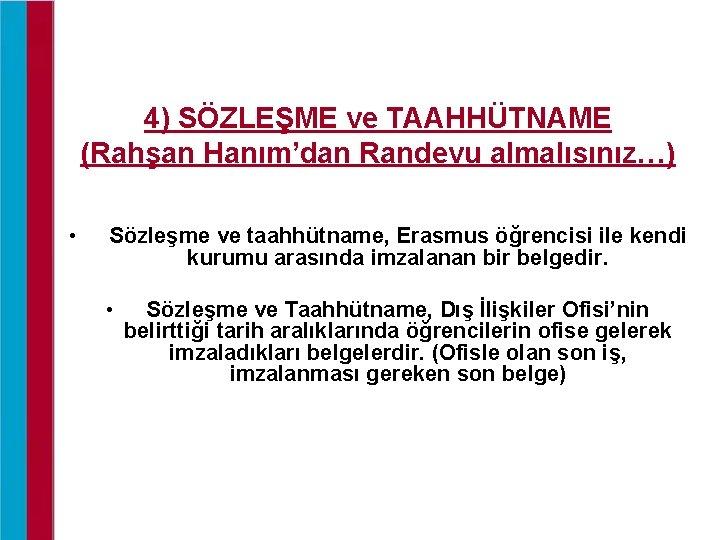 4) SÖZLEŞME ve TAAHHÜTNAME (Rahşan Hanım'dan Randevu almalısınız…) • Sözleşme ve taahhütname, Erasmus öğrencisi