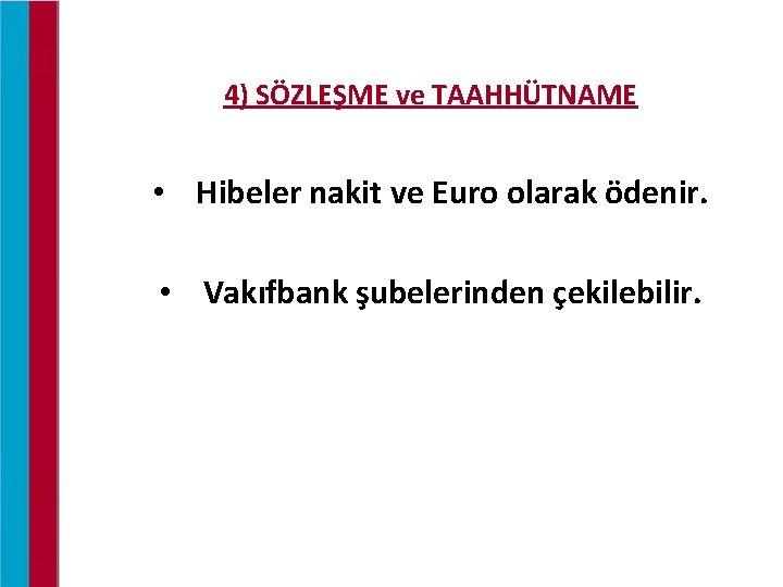 4) SÖZLEŞME ve TAAHHÜTNAME • Hibeler nakit ve Euro olarak ödenir. • Vakıfbank şubelerinden