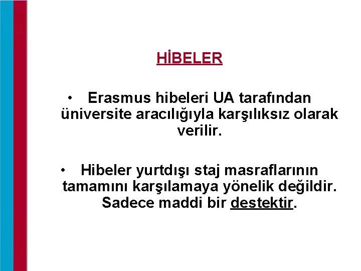 HİBELER • Erasmus hibeleri UA tarafından üniversite aracılığıyla karşılıksız olarak verilir. • Hibeler yurtdışı