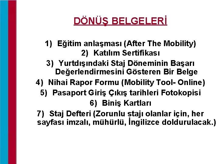 DÖNÜŞ BELGELERİ 1) Eğitim anlaşması (After The Mobility) 2) Katılım Sertifikası 3) Yurtdışındaki Staj