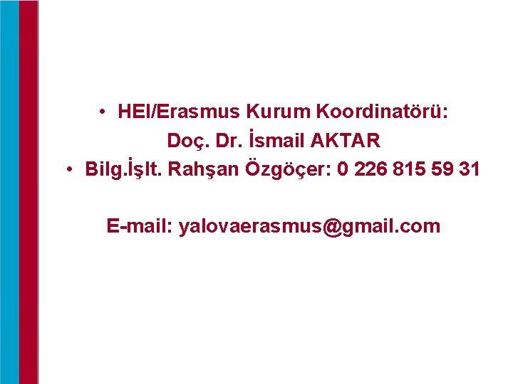 • HEI/Erasmus Kurum Koordinatörü: Doç. Dr. İsmail AKTAR • Bilg. İşlt. Rahşan Özgöçer: