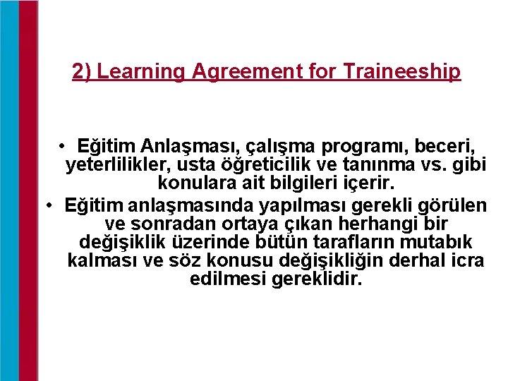 2) Learning Agreement for Traineeship • Eğitim Anlaşması, çalışma programı, beceri, yeterlilikler, usta öğreticilik