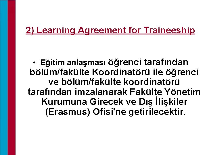 2) Learning Agreement for Traineeship • Eğitim anlaşması öğrenci tarafından bölüm/fakülte Koordinatörü ile öğrenci