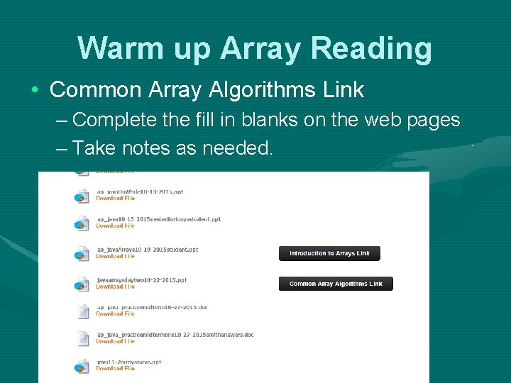 Warm up Array Reading • Common Array Algorithms Link – Complete the fill in