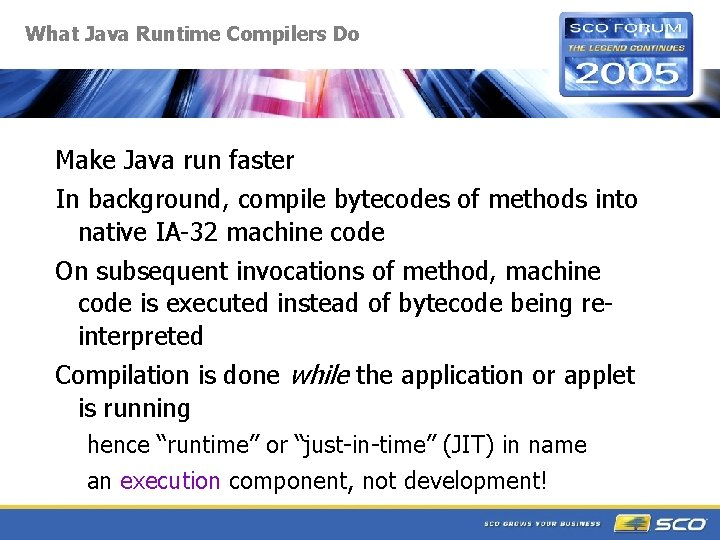 What Java Runtime Compilers Do Make Java run faster In background, compile bytecodes of
