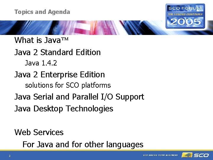 Topics and Agenda What is Java 2 Standard Edition Java 1. 4. 2 Java