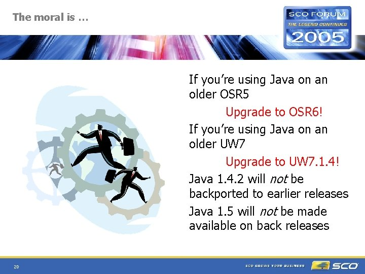 The moral is … If you're using Java on an older OSR 5 Upgrade