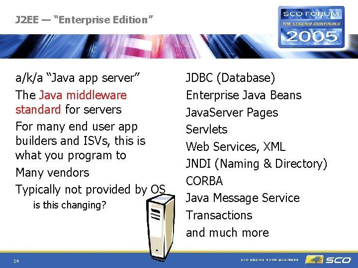 """J 2 EE — """"Enterprise Edition"""" a/k/a """"Java app server"""" The Java middleware standard"""