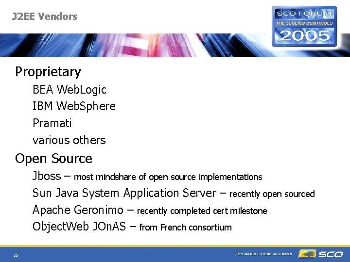 J 2 EE Vendors Proprietary BEA Web. Logic IBM Web. Sphere Pramati various others