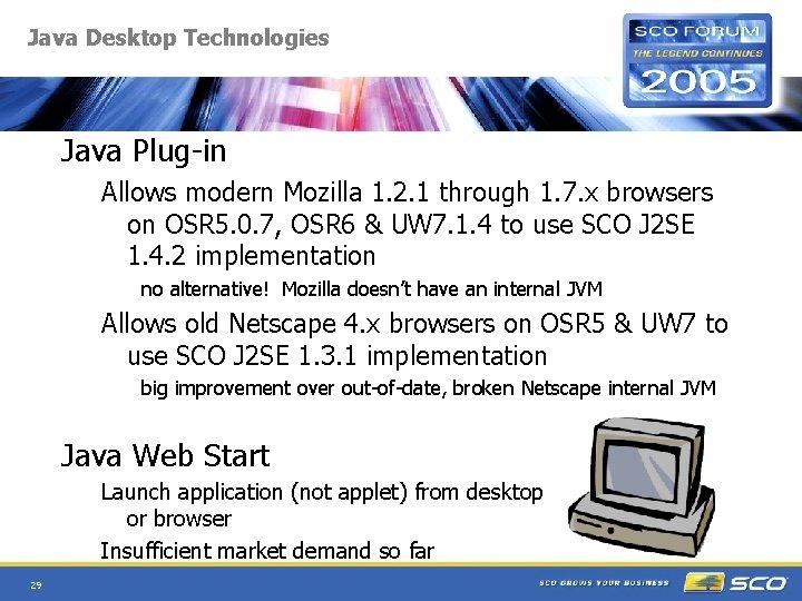 Java Desktop Technologies Java Plug-in Allows modern Mozilla 1. 2. 1 through 1. 7.