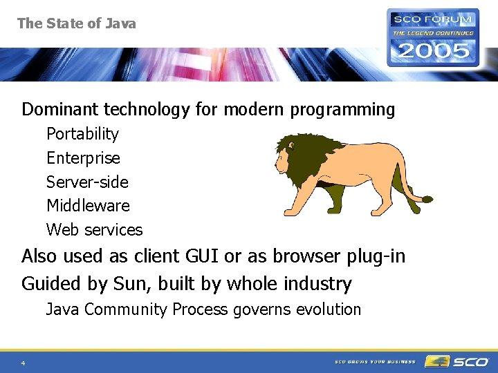 The State of Java Dominant technology for modern programming Portability Enterprise Server-side Middleware Web