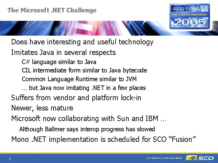 The Microsoft. NET Challenge Does have interesting and useful technology Imitates Java in several