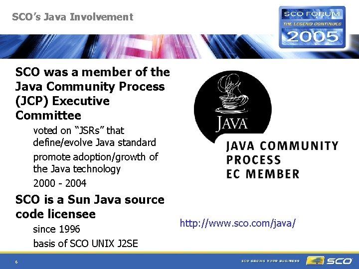 SCO's Java Involvement SCO was a member of the Java Community Process (JCP) Executive
