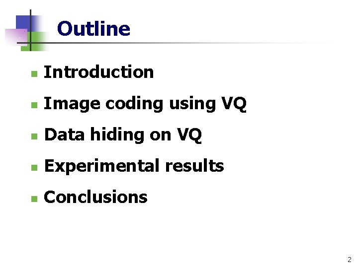 Outline n Introduction n Image coding using VQ n Data hiding on VQ n