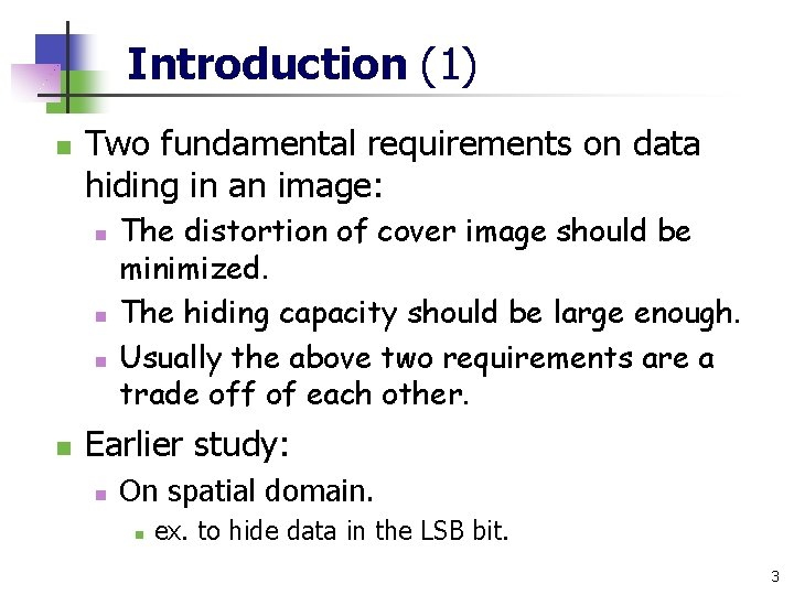 Introduction (1) n Two fundamental requirements on data hiding in an image: n n