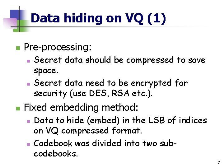 Data hiding on VQ (1) n Pre-processing: n n n Secret data should be