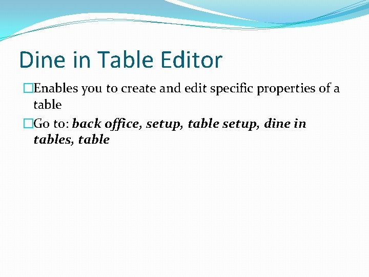 Dine in Table Editor �Enables you to create and edit specific properties of a