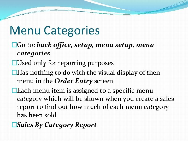 Menu Categories �Go to: back office, setup, menu categories �Used only for reporting purposes