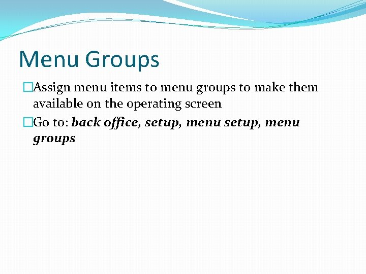 Menu Groups �Assign menu items to menu groups to make them available on the