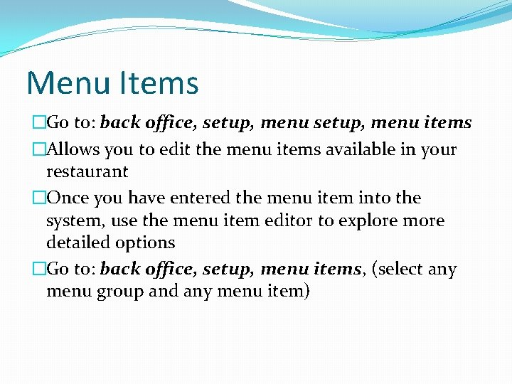 Menu Items �Go to: back office, setup, menu items �Allows you to edit the