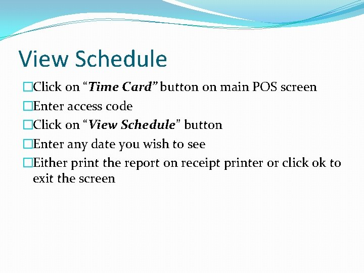 """View Schedule �Click on """"Time Card"""" button on main POS screen �Enter access code"""