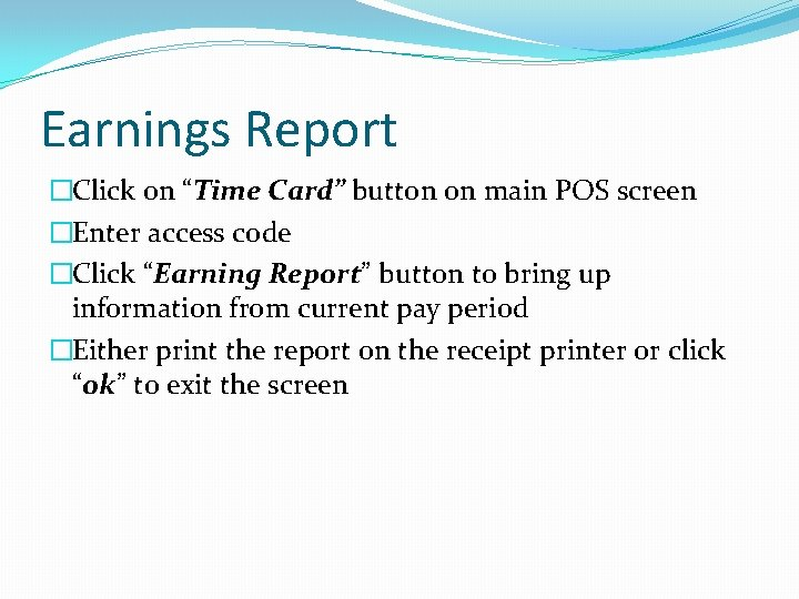 """Earnings Report �Click on """"Time Card"""" button on main POS screen �Enter access code"""