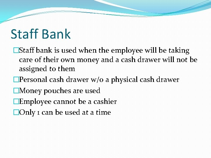 Staff Bank �Staff bank is used when the employee will be taking care of