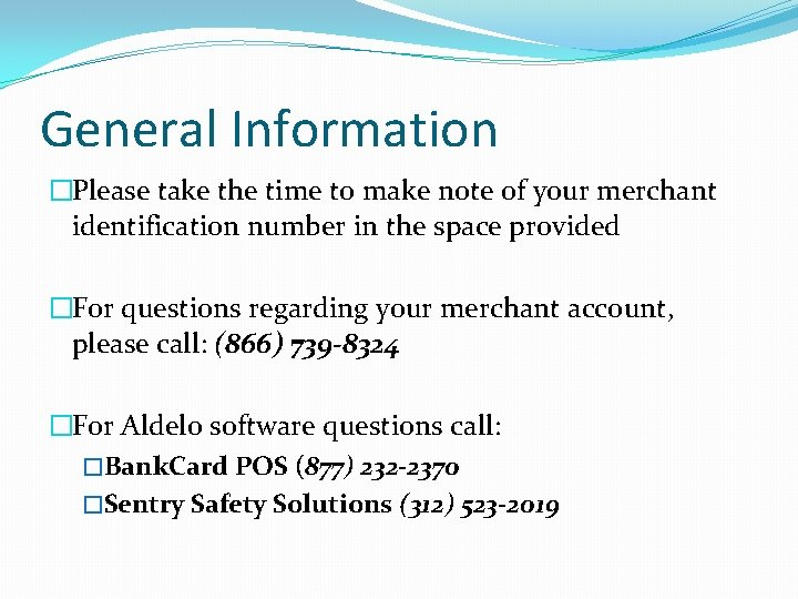 General Information �Please take the time to make note of your merchant identification number