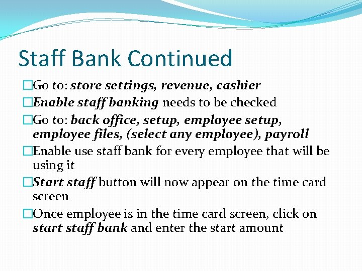 Staff Bank Continued �Go to: store settings, revenue, cashier �Enable staff banking needs to