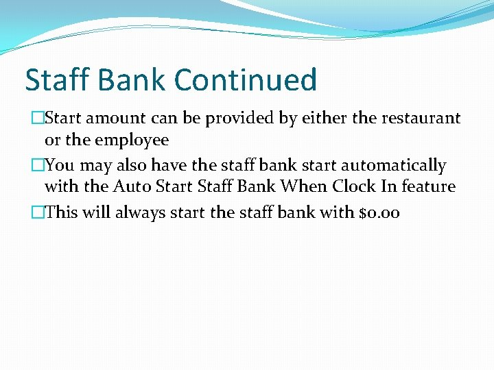 Staff Bank Continued �Start amount can be provided by either the restaurant or the