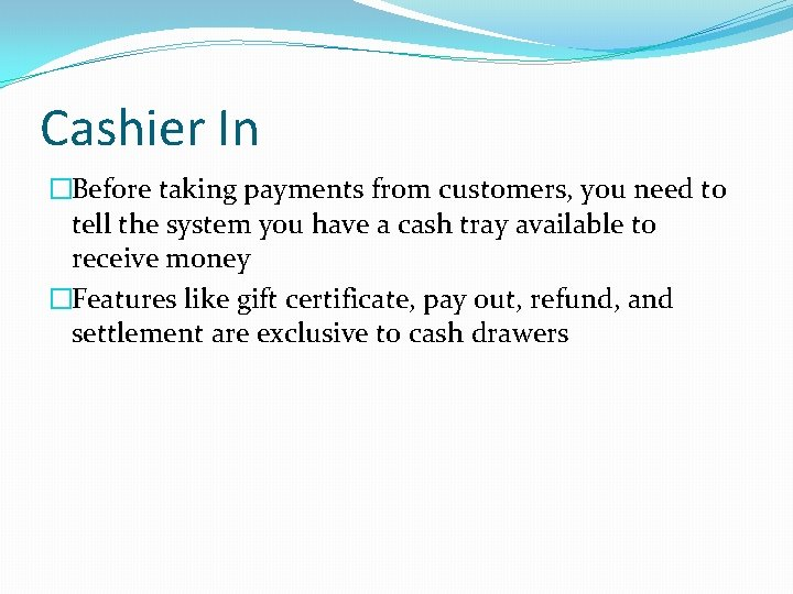 Cashier In �Before taking payments from customers, you need to tell the system you
