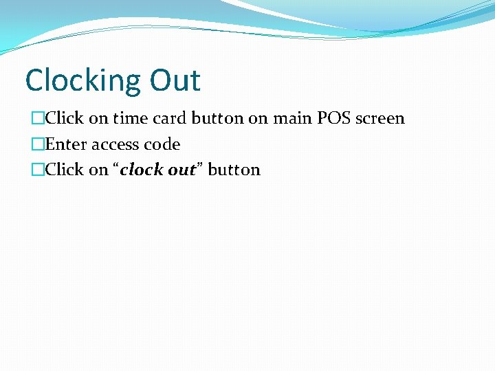 Clocking Out �Click on time card button on main POS screen �Enter access code