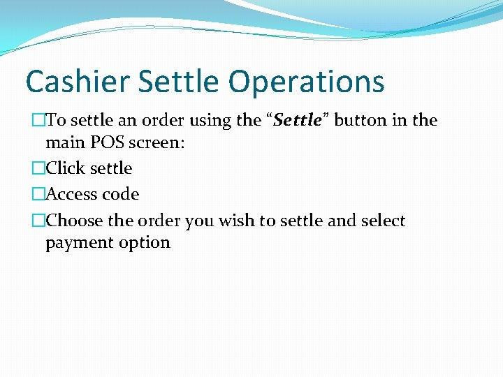 """Cashier Settle Operations �To settle an order using the """"Settle"""" button in the main"""